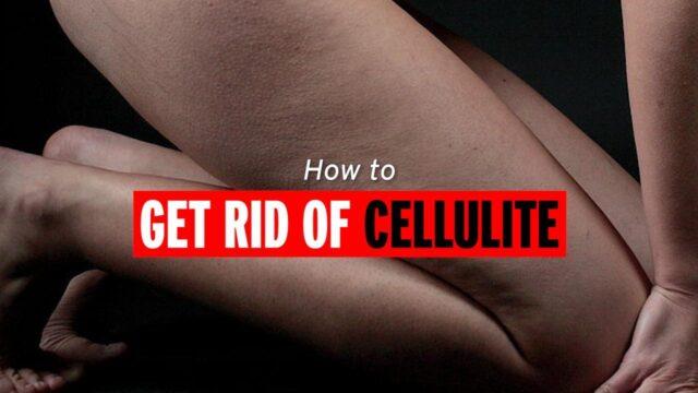 get rid of cellulite